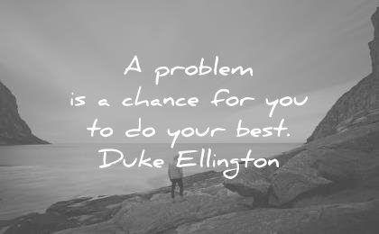 positive quotes problem chance you your best duke ellington wisdom