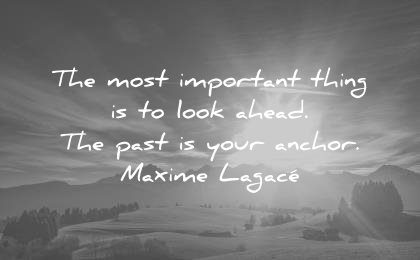 positive quotes most important thing look ahead the past your anchor maxime lagace wisdom
