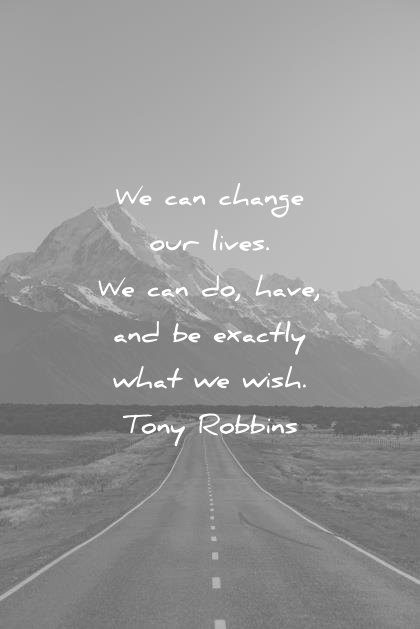positive quotes we can change our lives do have and be exactly what wish tony robbins wisdom quotes