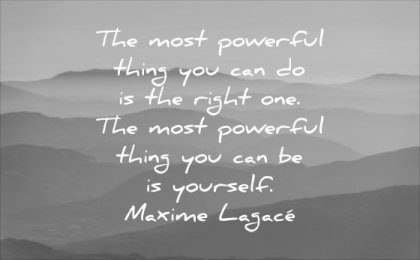powerful quotes most thing you can do right one be yourself maxime lagace wisdom