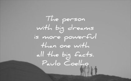 powerful quotes person with big dreams more than one with all facts paulo coelho wisdom