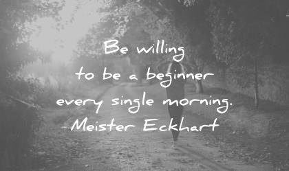 quote of the day education september be willing beginner every single morning meister eckhart wisdom quotes