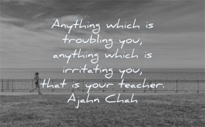 quotes about being strong anything which troubling you which irritating your teacher ajahn chah wisdom woman running
