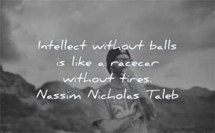 quotes about being strong intellect without balls like racecar without tires nassim nicholas taleb wisdom man thinking