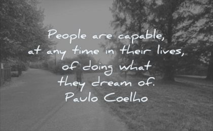 quotes about being strong people capable any time their lives doing what they dream paulo coelho wisdom kids nature trees road path