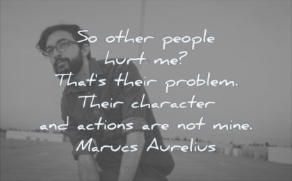 quotes about being strong other people hurt thats their problem character actions are not mine marcus aurelius wisdom man solitude