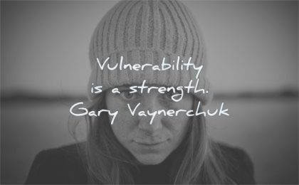 quotes about being strong vulnerability strength gary vaynerchuk wisdom woman