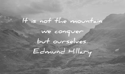 quotes about strength not mountain that conquer ourselves edmund hillary wisdom