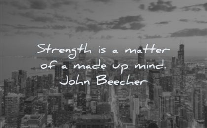 quotes about strength matter made mind john beecher wisdom city sky