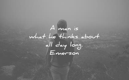 ralph waldo emerson quotes man what he thinks about all day long wisdom