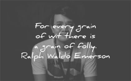 ralph waldo emerson quotes every grain wit there folly wisdom asian man