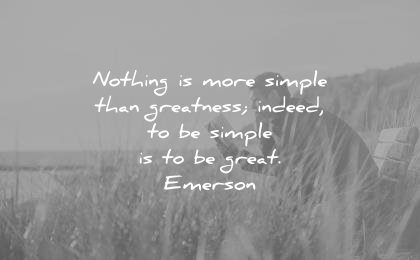 ralph waldo emerson quotes nothing more simple than greatness indeed great wisdom