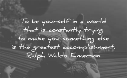 ralph waldo emerson quotes yourself world constantly trying make something else wisdom woman relaxing sitting