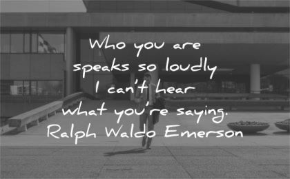 ralph waldo emerson quotes speaks loudly cant hear saying wisdom business man