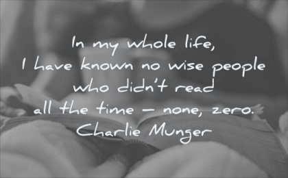 reading quotes whole life have known wise people who did read all time none zero charlie munger wisdom book