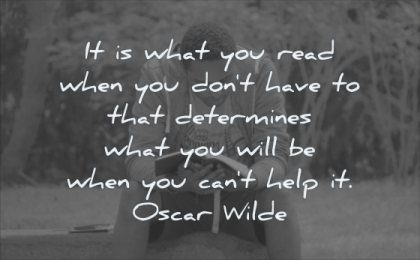 reading quotes what you read when did not have that determines will cant help oscar wilde wisdom man