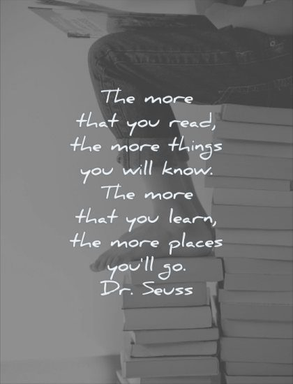 reading quotes the more that you read things will know that learn places go dr seuss wisdom books legs