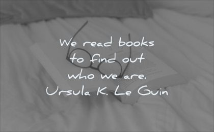 reading quotes read books find out who we are ursula k le guin wisdom glasses book