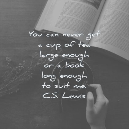 reading quotes you can never get cup tea large enough book long enough suit cs lewis wisdom