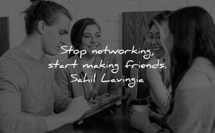 relationship quotes stop networking start making friends sahil lavingia wisdom group people