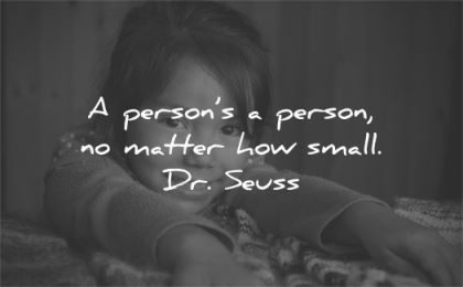 respect quotes persons matter how small dr seuss wisdom girl smile