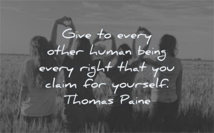 respect quotes give every other human being right you claim yourself thomas paine wisdom people field nature