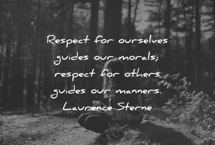 respect quotes respect for ourselves guides our morals respect for others guides our manners laurence sterne wisdom quotes