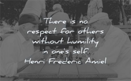 respect quotes others without humility ones self henri frederic amiel wisdom chess players sitting men