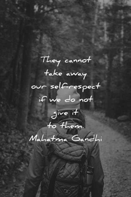 respect quotes they cannot take away our self respect if we do not give it to them mahatma gandhi wisdom quotes