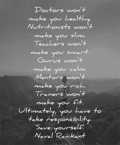 responsibility quotes doctors wont make you healthy nutritionists slim take save yourself naval ravikant wisdom nature man mountains