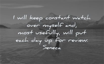 responsibility quotes keep constant watch over myself most usefully will each review seneca wisdom