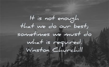 responsibility quotes enough our best sometimes must required winston churchill wisdom nature man