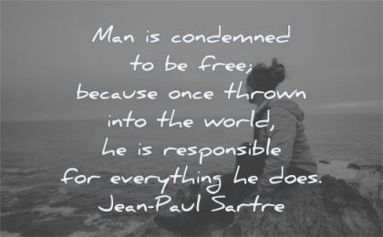 responsibility quotes man condemned free because once thrown into world responsible everything does jean paul sartre wisdom woman standing nature