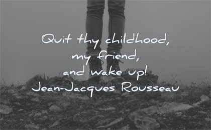 responsibility quotes quit thy childhood friend wake up jean jacques rousseau wisdom rocks
