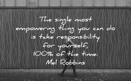 responsibility quotes single most empowering thing can yourself 100 mel robbins wisdom woman walk