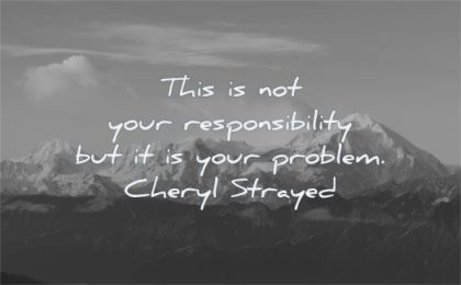 responsibility quotes this your problem cheryl strayed wisdom mountains