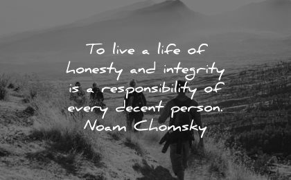responsibility quotes live life honesty integrity decent person noam chomsky wisdom group people hiking nature