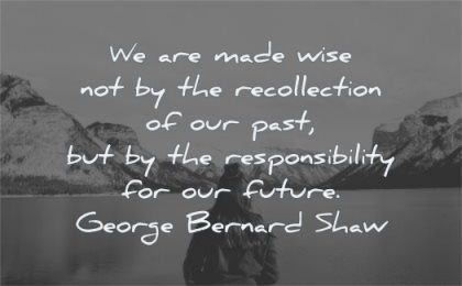 responsibility quotes made wise recollection past future george bernard shaw wisdom water lake nature