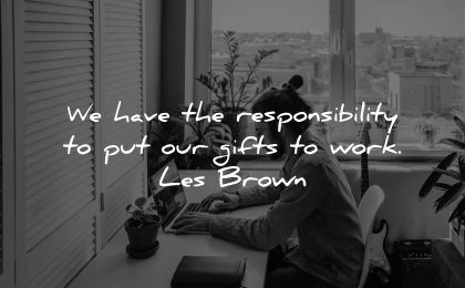 responsibility quotes have put our gifts work les brown wisdom woman typing laptop
