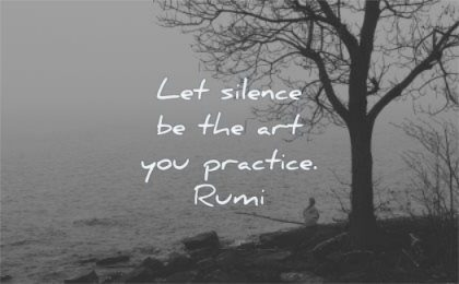 rumi quotes let silence art you practice wisdom nature tree water