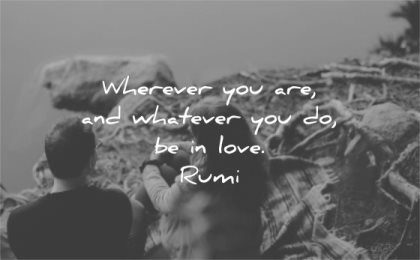 rumi quotes wherever you are whatever do be love wisdom