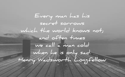 sad quotes every secret sorrows which world knows often times call cold when only henry wadsworth longfellow wisdom