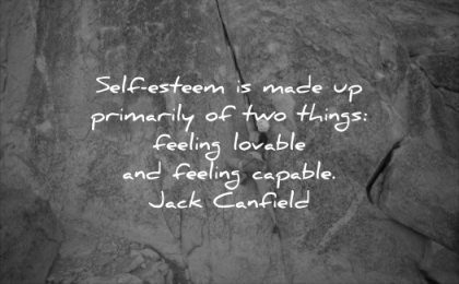self esteem quotes primarily things feeling lovable capable jack canfield wisdom woman climbing rock solitude work