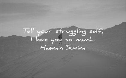 self esteem quotes tell your struggling self love you much haemin sunim wisdom sand man solitude
