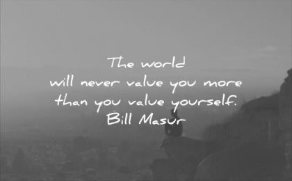 self esteem quotes world will never value you more than yourself bill masur wisdom woman solitude thinking landscape sitting