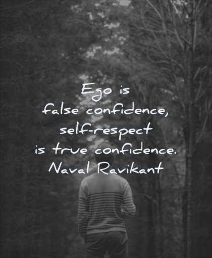 self respect quotes ego false confidence true naval ravikant wisdom woman walking nature path
