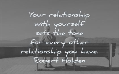 self respect quotes your relationship with yourself sets tone every other you have robert holden wisdom bench man woman sitting