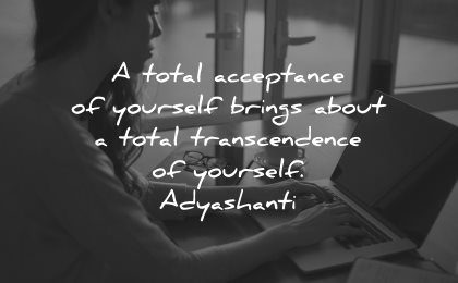 self worth quotes total acceptance yourself brings transcendence adyashanti wisdom woman laptop