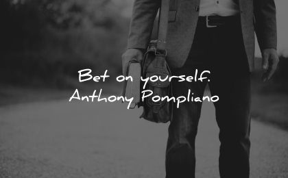 self worth quotes bet yourself anthony pompliano wisdom man road