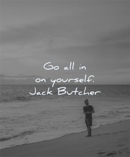 self worth quotes go all yourself jack butcher wisdom beach man sea